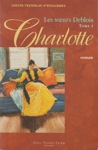 <strong>Charlotte - Les soeurs Deblois - Tome I</strong>
